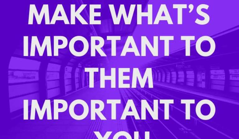 Make What's Important to them Important to You