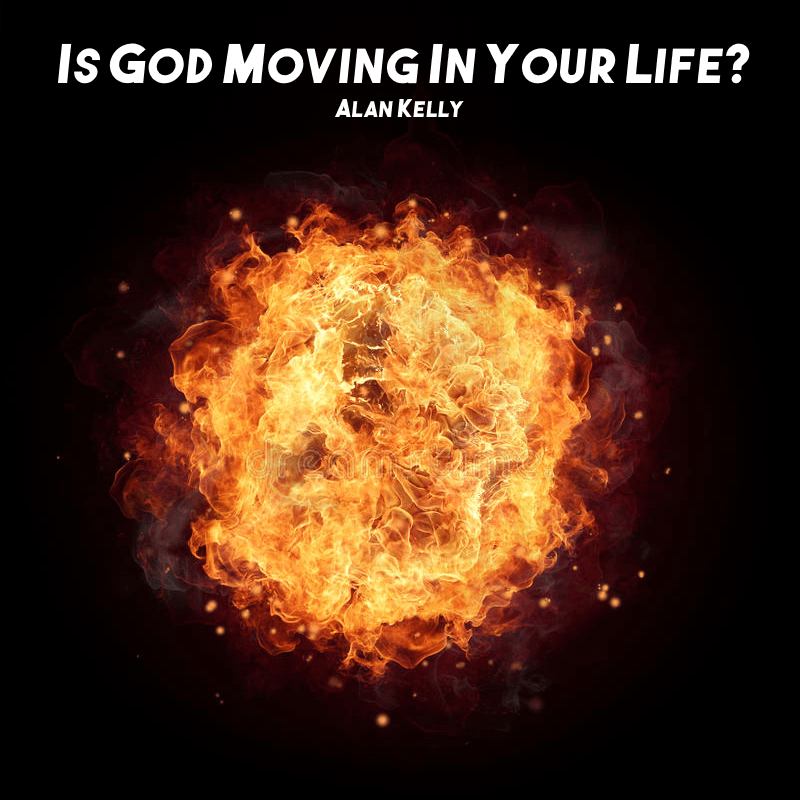 Is God Moving In Your Life?