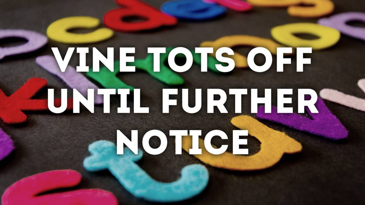 Vine Tots cancelled until further notice