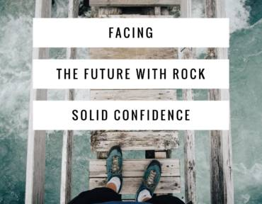 Facing The Future With Rock Solid Confidence