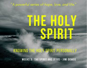 Knowing The Holy Spirit Personally Week 3 – The Holy Spirit and Jesus