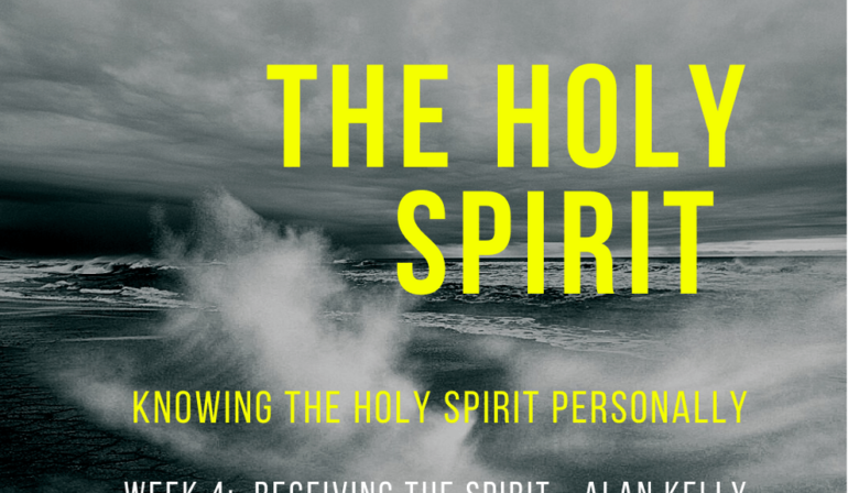 Knowing the Holy Spirit Personally Week 4 – Receiving the Spirit